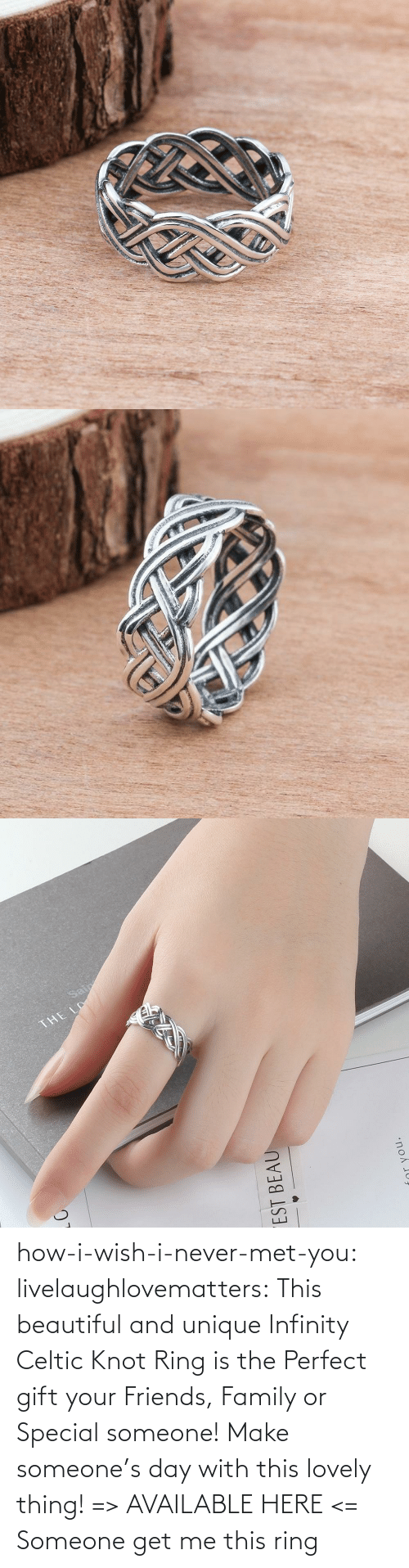 Met: how-i-wish-i-never-met-you: livelaughlovematters:  This beautiful and uniqueInfinity Celtic Knot Ring is the Perfect gift your Friends, Family or Special someone! Make someone's day with this lovely thing! => AVAILABLE HERE <=    Someone get me this ring