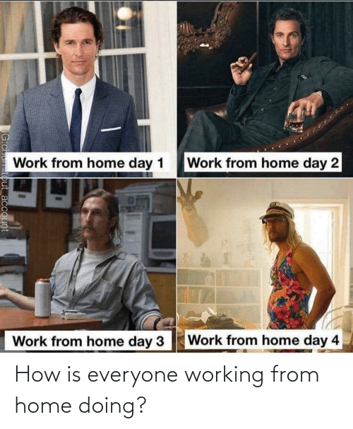 From: How is everyone working from home doing?