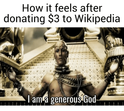God, Wikipedia, and How: How it feels after  donating $3 to Wikipedia  l am a generous God