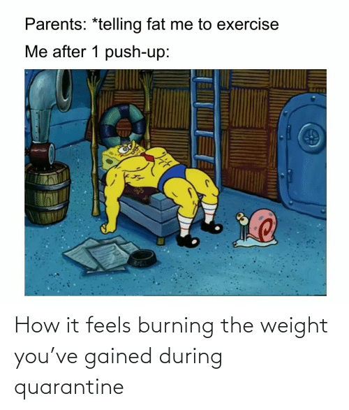 Weight: How it feels burning the weight you've gained during quarantine