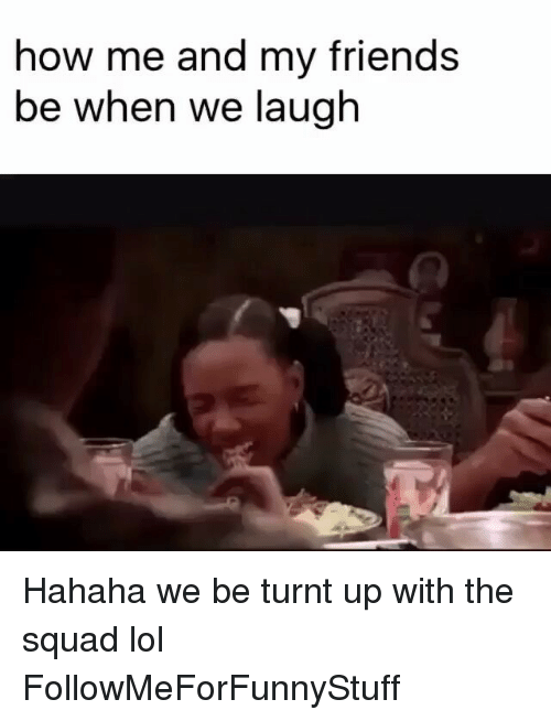 Squadding: how me and my friends  be when we laugh Hahaha we be turnt up with the squad lol FollowMeForFunnyStuff