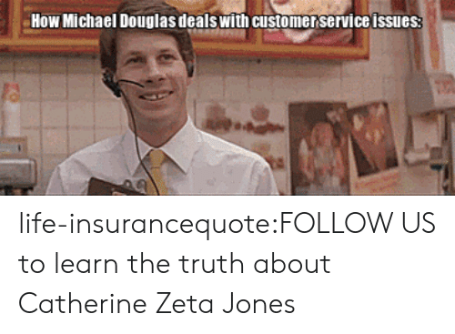 michael douglas: How Michael Douglas dealswith customer service issues life-insurancequote:FOLLOW US to learn the truth about Catherine Zeta Jones