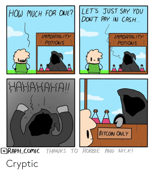 Nick: HOW MUCH FOR ONE? LET'S JUST SAY YOU  DON'T PAY IN CASH...  IMMORTALITY  POTIONSI  IMMORTALITY  POTIONS I  HAHAHAHAI!  BITCOIN ONLY  ORAPH_COMIC THANKS TO ROBBIE AND NICK! Cryptic