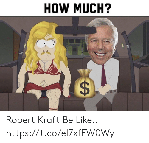 robert kraft: HOW MUCH? Robert Kraft Be Like.. https://t.co/el7xfEW0Wy
