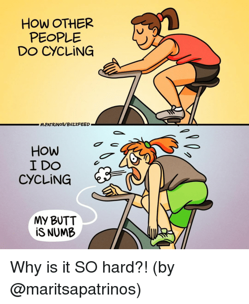 Butt, Memes, and Buzzfeed: HOW OTHER  PEOPLE  DO CYCLING  -N.PATRİNOS/BUZZFEED  CYCLING  MY BUTT  iS NUMB Why is it SO hard?! (by @maritsapatrinos)
