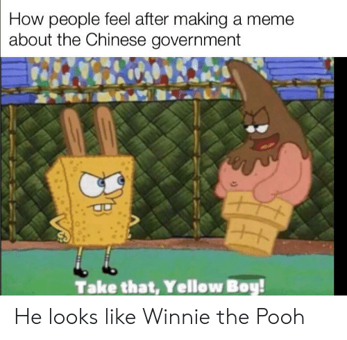 pooh: How people feel after making a meme  about the Chinese government  Take that, Yellow Boy! He looks like Winnie the Pooh