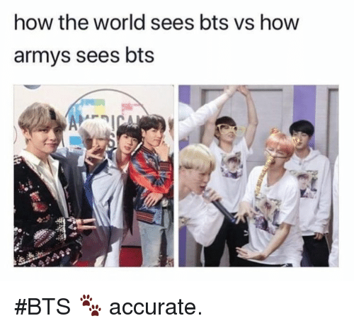 World, Bts, and How: how the world sees bts vs how  armys sees bts #BTS 🐾 accurate.