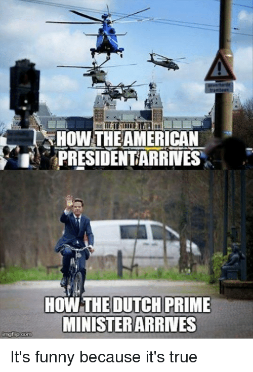 Its Funny Because Its True: HOW THEAMERICAN  PRESIDENTARRNES  HOW THEDUTCH PRIME  MINİSTERARRNES It's funny because it's true
