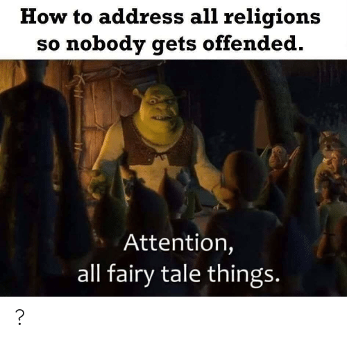 How To: How to address all religions  so nobody gets offended.  Attention,  all fairy tale things. ?