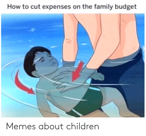 Budget: How to cut expenses on the family budget Memes about children
