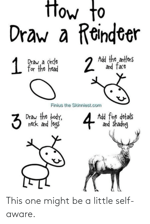 """fing: How to  Draw a Reindeer  Add the antlers  2 and face  1  Draw a çircle  for the head  Finius the Skinniest.com  Draw the body,  4  Add fing dotails  and shading  5 """"  neck and legs This one might be a little self-aware."""