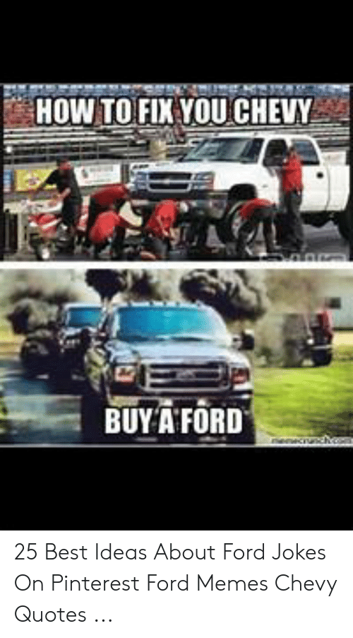 Ford Jokes: HOW TO FIX YOUCHEVY  BUY A FORD 25 Best Ideas About Ford Jokes On Pinterest Ford Memes Chevy Quotes ...