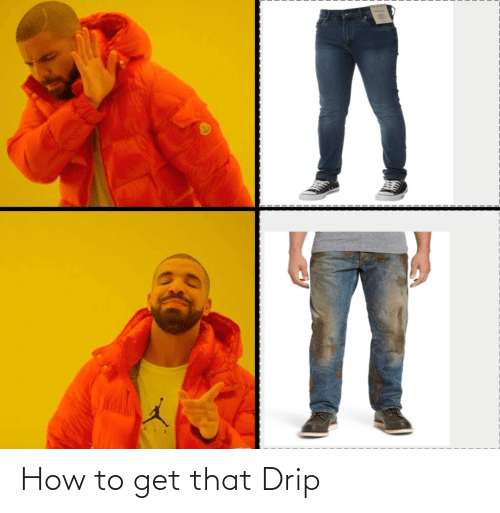 drip: How to get that Drip