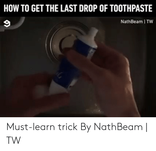 Dank, How To, and 🤖: HOW TO GET THE LAST DROP OF TOOTHPASTE  NathBeam TW Must-learn trick  By NathBeam | TW