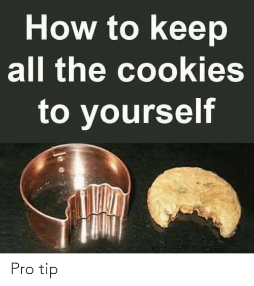 Pro: How to keep  all the cookies  to yourself Pro tip