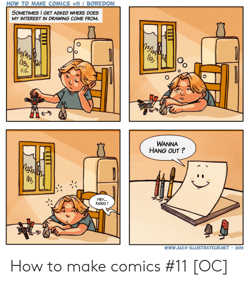 How To, Boredom, and Comics: HOW TO MAKE COMÍCS #11 : BOREDOM  SOMETIMES l GET ASKED WHERE DOES  MY INTEREST IN DRAWING COME FROM.  WANNA  HANG OUT?  HEY...  KIDDO!  www.ALEX-1LLUSTRATEUR.NET - 2019 How to make comics #11 [OC]