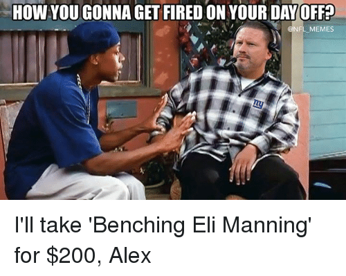 Bailey Jay, Eli Manning, and Memes: HOW  YOU  GONNA  GET  FIRED  ON  YOUR  DAYOFF  FL MEMES I'll take 'Benching Eli Manning' for $200, Alex