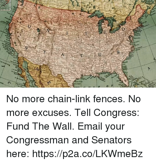 Email, Link, and Conservative: Hr  0 No more chain-link fences. No more excuses.  Tell Congress: Fund The Wall.  Email your Congressman and Senators here: https://p2a.co/LKWmeBz