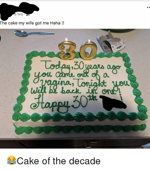 Memes, Cake, and Wife: hrs  The cake my wife got me Haha!!  3.0  ,30  now  だ  back. İR ons.' 😂Cake of the decade