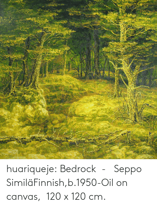Canvas: huariqueje:  Bedrock  -   Seppo SimiläFinnish,b.1950-Oil on canvas,  120 x 120 cm.
