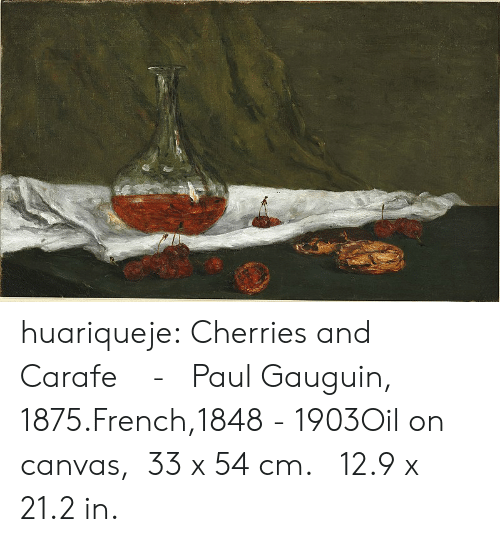 Canvas: huariqueje:  Cherries and Carafe     -     Paul Gauguin, 1875.French,1848  -  1903Oil on canvas,   33 x 54 cm.   12.9 x 21.2 in.