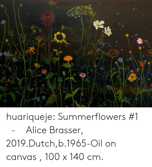 Canvas: huariqueje:   Summerflowers #1    -    Alice Brasser, 2019.Dutch,b.1965-Oil on canvas , 100 x 140 cm.