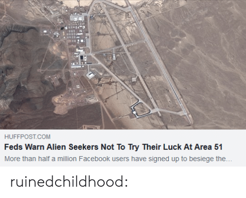 Facebook, Gif, and Target: HUFFPOST.COM  Feds Warn Alien Seekers Not To Try Their Luck At Area 51  More than half a million Facebook users have signed up to besiege the... ruinedchildhood: