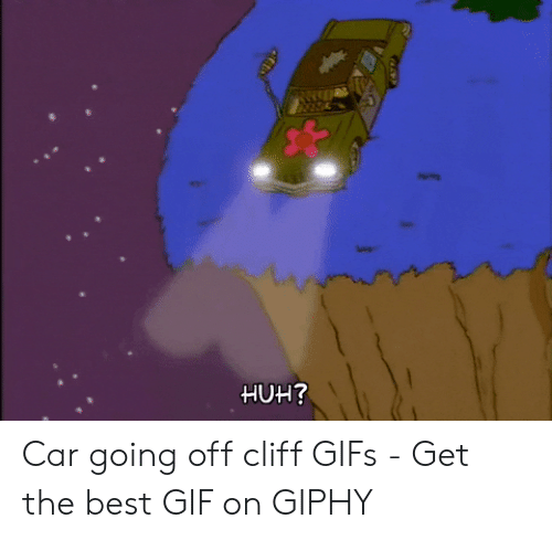 Jumping Off A Cliff Meme: HUH? Car going off cliff GIFs - Get the best GIF on GIPHY