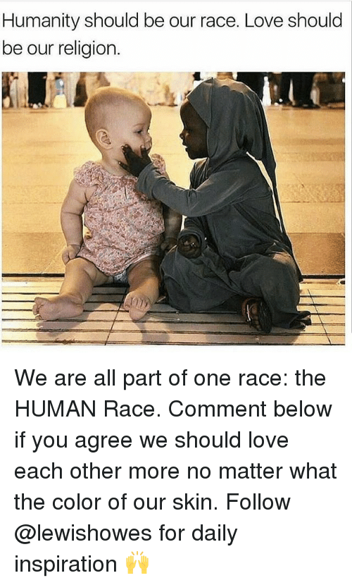 we are all one race essay How can we combat racism if no one is willing to talk about race consequently, at the beginning of the 21 st century, even as a majority of biological anthropologists favor the reality of the race perspective, not one introductory textbook of physical anthropology even presents that perspective as a possibility in a case as flagrant as this, we are not dealing with science but rather with blatant, politically motivated censorship.