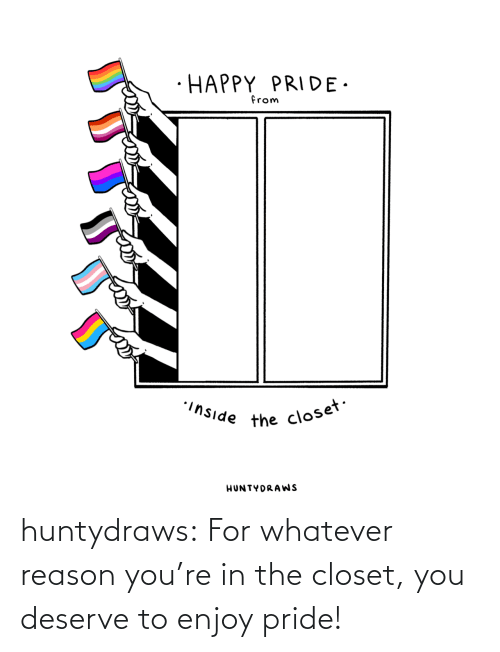 Blank: huntydraws:  For whatever reason you're in the closet, you deserve to enjoy pride!