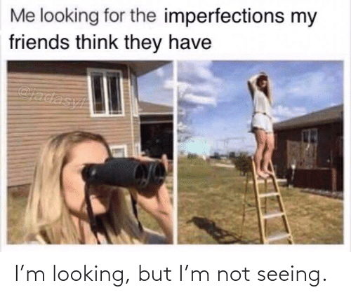 seeing: I'm looking, but I'm not seeing.