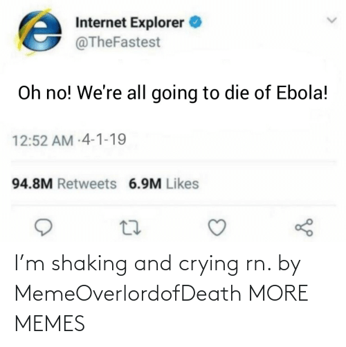 More Memes: I'm shaking and crying rn. by MemeOverlordofDeath MORE MEMES