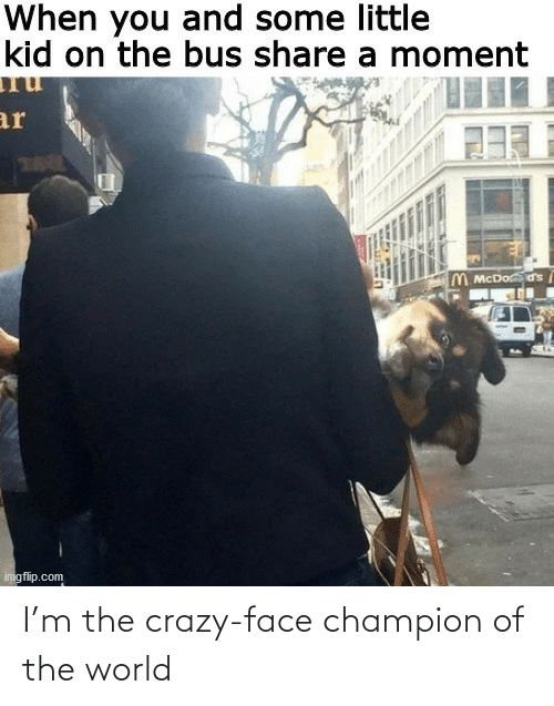 champion: I'm the crazy-face champion of the world