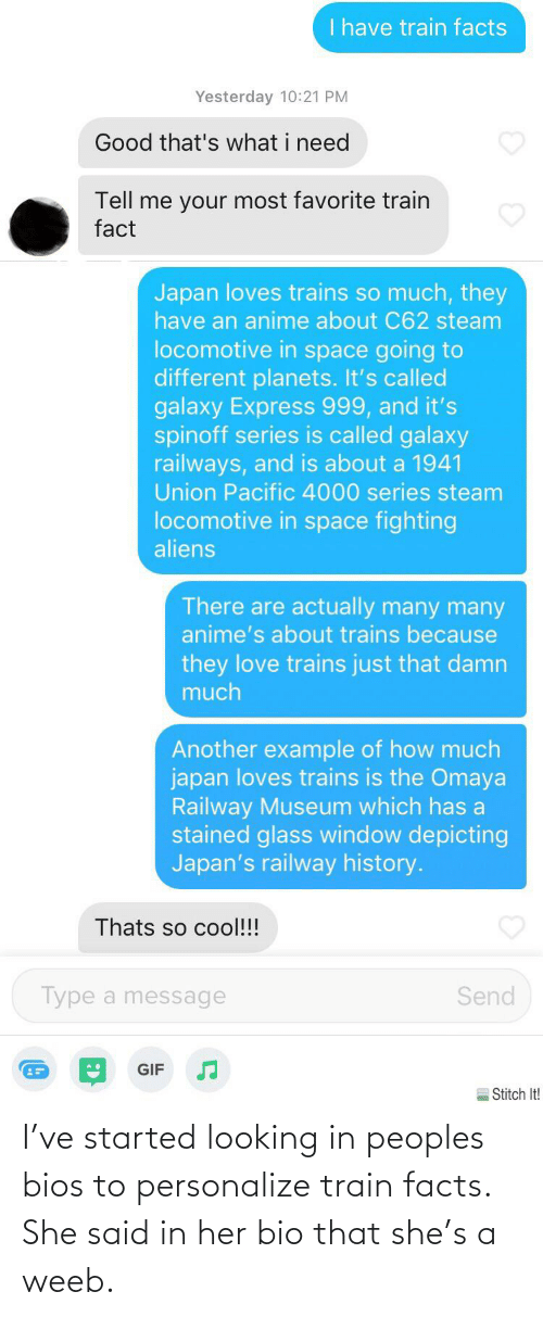 Personalize: I've started looking in peoples bios to personalize train facts. She said in her bio that she's a weeb.