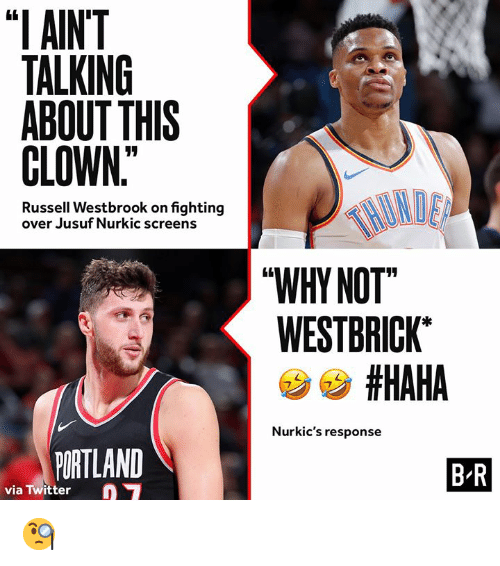 """Screens: """"I AINT  TALKING  ABOUT THIS  CLOWN  Russell Westbrook on fighting  over Jusuf Nurkic screens  WHY NOT  WESTBRICK  #HAHA  Nurkic's response  PORTLAND  B R  via Twitter 🧐"""