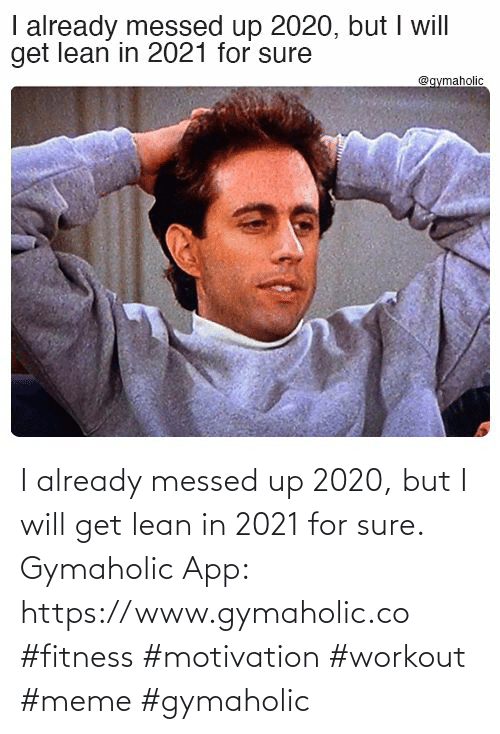 But I: I already messed up 2020, but I will get lean in 2021 for sure.  Gymaholic App: https://www.gymaholic.co  #fitness #motivation #workout #meme #gymaholic