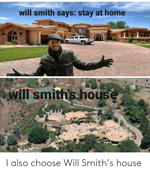 Smith: I also choose Will Smith's house