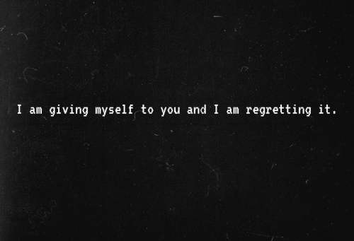 You, Myself, and And: I am giving myself to you and I am regretting it.