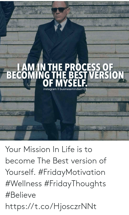 Love for Quotes: I AM IN THE PROCESS OF  BECOMING THE BEST VERSION  OF MYSELF.  instagram I  businessmindset101 Your Mission In Life is to become The Best version of Yourself.  #FridayMotivation #Wellness  #FridayThoughts #Believe https://t.co/HjosczrNNt