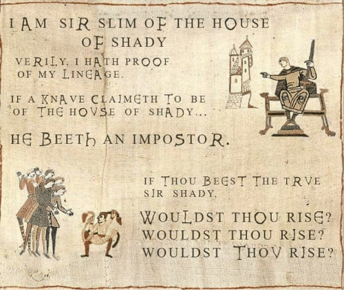 Ðÿ†: I AM SIR SLIM OF THE HOUSE  O P SHADY  VERILY, I HATH PROOF  OF MY LINEAGE.  IF A KNAVE CIA IMETH To BE  AOF THE HO V SE o sHA DY...  HE BEETb AN IMPOSTOR  IF THOU BEEST THE TRVE  SIR SHADY,  WOULD ST THOU RISE?  WOULD ST THOV RISE?