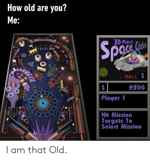 Old: I am that Old.