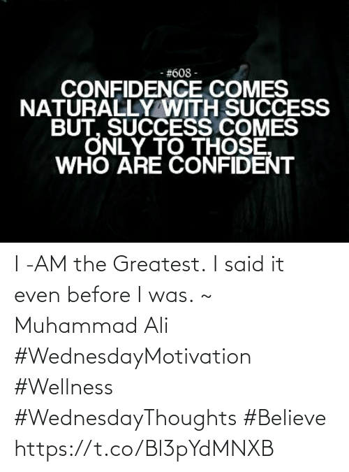 Love for Quotes: I -AM the Greatest. I said it even before I was. ~ Muhammad Ali   #WednesdayMotivation #Wellness  #WednesdayThoughts #Believe https://t.co/Bl3pYdMNXB