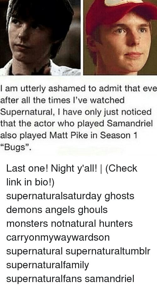 """Admittingly: I am utterly ashamed to admit that eve  after all the times I've watched  Supernatural, I have only just noticed  that the actor who played Samandriel  also played Matt Pike in Season 1  """"Bugs""""  15 Last one! Night y'all! 