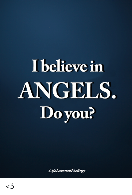Memes, Angels, and 🤖: I believe in  ANGELS  Do you?  LifeLearnedFeelings <3