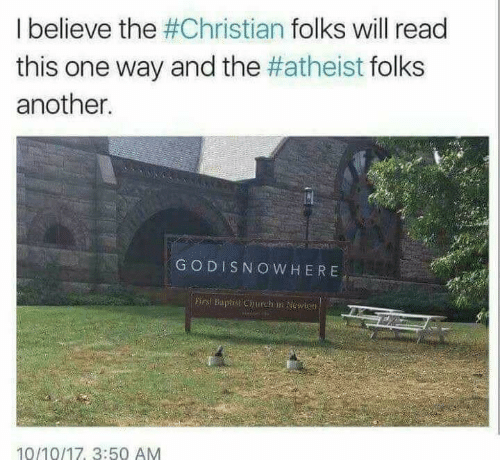 Church, Atheist, and Another: I believe the #Christian folks will read  this one way and the #atheist folks  another.  GODISNOWHERE  Firs Bapts Church in Newion  CLE  10/10/17, 3:50 AM