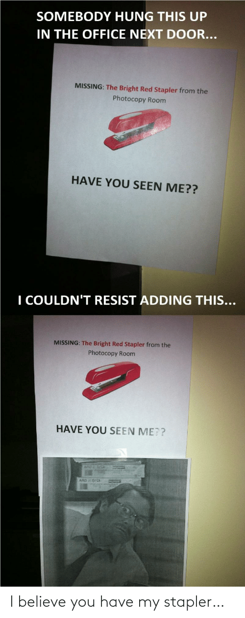 You Have: I believe you have my stapler…