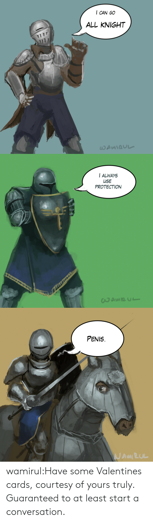 yours truly: I CAN GO  ALL KNIGHT   I ALWAYS  USE  PROTECTION   PENIS wamirul:Have some Valentines cards, courtesy of yours truly. Guaranteed to at least start a conversation.