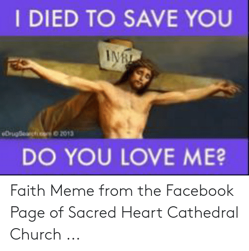 Faith Meme: I DIED TO SAVE YOU  DO YOU LOVE ME Faith Meme from the Facebook Page of Sacred Heart Cathedral Church ...