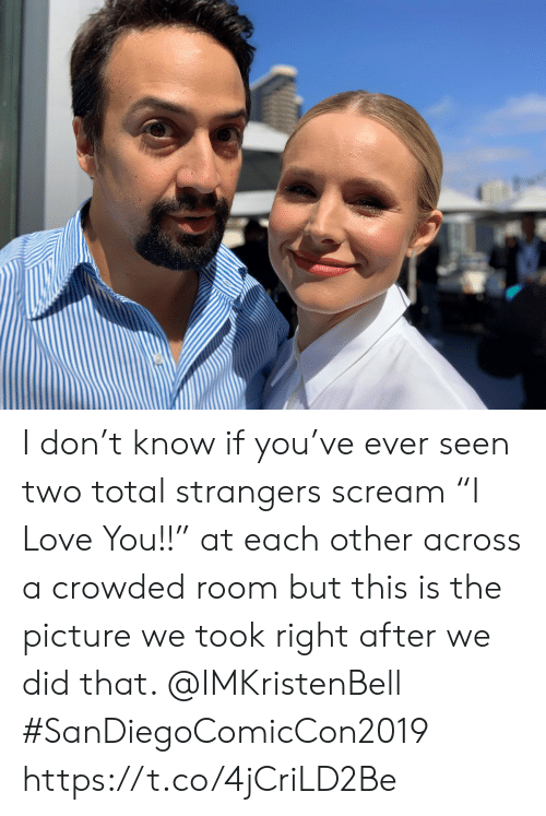 """Love, Memes, and Scream: I don't know if you've ever seen two total strangers scream """"I Love You!!"""" at each other across a crowded room but this is the picture we took right after we did that.  @IMKristenBell #SanDiegoComicCon2019 https://t.co/4jCriLD2Be"""