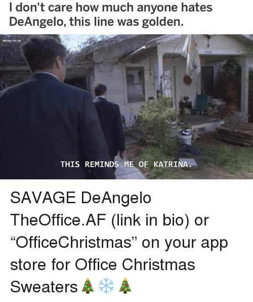 "katrina: I don't care how much anyone hates  DeAngelo, this line was golden.  RATED TV-14  THIS REMINDS ME OF KATRINA SAVAGE DeAngelo TheOffice.AF (link in bio) or ""OfficeChristmas"" on your app store for Office Christmas Sweaters🎄❄️🎄"